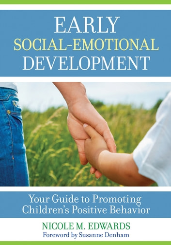 Early Social-Emotional Development: Your Guide to Promoting Children's Positive Behavior ebook by Nicole Megan Edwards, Ph.D