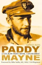 Paddy Mayne - Lt Col Blair 'Paddy' Mayne, 1 SAS Regiment ebook by Hamish Ross