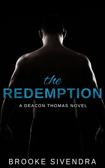 The Redemption: A Deacon Thomas Novel - The Deacon Thomas Duet, #2 ebook by Brooke Sivendra