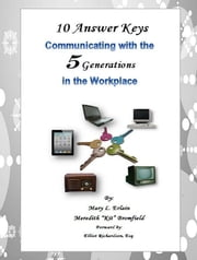 10 Answer Keys Communicating with the 5 Generations in the Workplace ebook by Mary Erlain