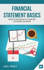 Financial Statement Basics: From Confusion to Comfort in Under 100 Pages ebook by Axel Tracy
