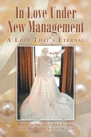 In Love Under New Management - A Love That's Eternal ebook by Gwendolyn Ann Cook