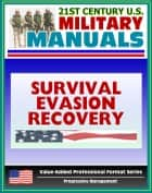 21st Century U.S. Military Manuals: Multiservice Procedures for Survival, Evasion, and Recovery - FM 21-76-1 - Camouflage, Concealment, Navigation (Value-Added Professional Format Series) ebook by Progressive Management
