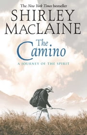 The Camino - A Journey of the Spirit ebook by Kobo.Web.Store.Products.Fields.ContributorFieldViewModel
