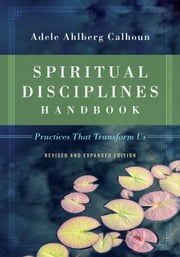 Spiritual Disciplines Handbook - Practices That Transform Us ebook by Adele Ahlberg Calhoun