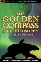 The Golden Compass and Philosophy ebook by Richard Greene,Rachel Robison