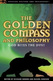 The Golden Compass and Philosophy - God Bites the Dust ebook by Richard Greene,Rachel Robison