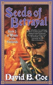 Seeds of Betrayal - Book 2 of the Winds of the Forelands Tetralogy ebook by David B. Coe