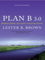 Plan B 3.0: Mobilizing to Save Civilization (Substantially Revised) ebook by Lester R. Brown