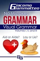 Visual Grammar, No Mistakes Grammar, Volumes I, II, and III ebook by Giacomo Giammatteo