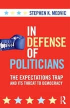 In Defense of Politicians ebook by Stephen K. Medvic