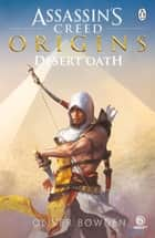 Desert Oath - The Official Prequel to Assassin's Creed Origins ebook by Oliver Bowden