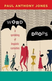 Word Drops - A Sprinkling of Linguistic Curiosities ebook by Paul Anthony Jones
