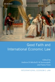 Good Faith and International Economic Law ebook by Andrew D. Mitchell,M Sornarajah,Tania Voon