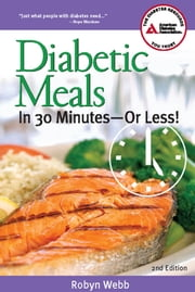 Diabetic Meals in 30 Minutes-or Less! ebook by Robyn Webb, M.S.