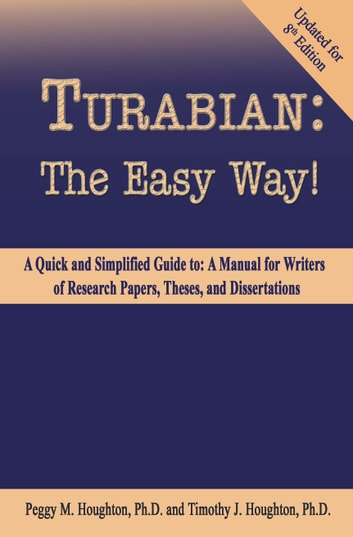 Turabian: The Easy Way! (For Turabian 8th Edition) ebook by Peggy M. Houghton,Timothy J. Houghton