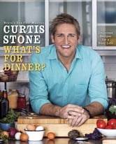 What's for Dinner? - Delicious Recipes for a Busy Life ebook by Curtis Stone