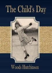 The Child's Day ebook by Woods Hutchinson