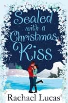 Sealed with a Christmas Kiss ebook by Rachael Lucas