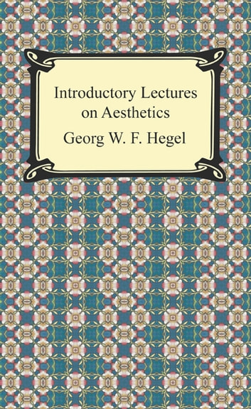 Introductory Lectures on Aesthetics ebook by Georg W. F. Hegel