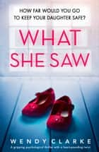 What She Saw - A gripping psychological thriller with a heart-pounding twist ebook by Wendy Clarke