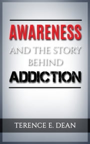 Awareness And The Story Behind Addiction ebook by Terence E. Dean