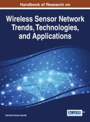 Handbook of Research on Wireless Sensor Network Trends, Technologies, and Applications ebook by