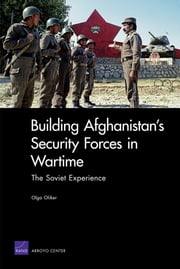 Building Afghanistan's Security Forces in Wartime - The Soviet Experience ebook by Olga Oliker