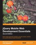jQuery Mobile Web Development Essentials, Second Edition ebook by Raymond Camden, Andy Matthews