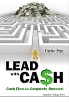 Lead With Cash: Cash Flow For Corporate Renewal - Cash Flow for Corporate Renewal ebook by PLATT HARLAN D