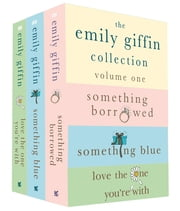 The Emily Giffin Collection: Volume 1 - Something Borrowed, Something Blue, Love the One You're With ebook by Emily Giffin