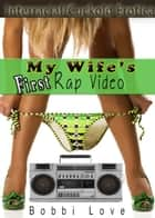 My Wife's First Rap Video ebook by Bobbi Love