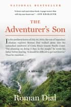 The Adventurer's Son - A Memoir ebook by Roman Dial