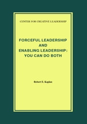Forceful Leadership and Enabling Leadership: You Can Do Both ebook by Kaplan, Robert E.
