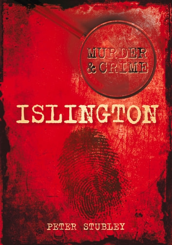 Murder & Crime: Islington ebook by Peter Stubley