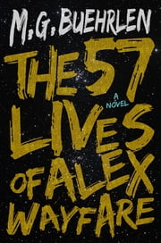 The Fifty-Seven Lives of Alex Wayfare ebook by M.G. Buehrlen