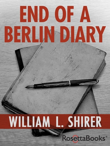 End of a Berlin Diary ebook by William L. Shirer