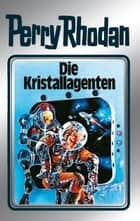 "Perry Rhodan 34: Die Kristallagenten (Silberband) - 2. Band des Zyklus ""M 87"" ebook by H.G. Ewers, Kurt Mahr, William Voltz,..."