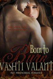 Born To Burn - Firecasters Series, #1 ebook by Vashti Valant