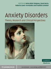Anxiety Disorders - Theory, Research and Clinical Perspectives ebook by Helen Blair Simpson, MD,Yuval Neria,Roberto Lewis-Fernández,Franklin Schneier