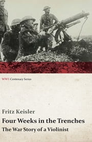 Four Weeks in the Trenches - The War Story of a Violinist ebook by Fritz Keisler