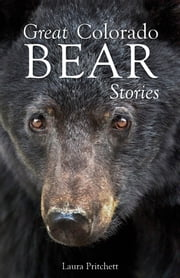 Great Colorado Bear Stories ebook by Laura Pritchett