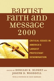 The Baptist Faith and Message 2000 - Critical Issues in America's Largest Protestant Denomination ebook by Douglas K. Blount,Joseph D. Wooddell,Susie Hawkins