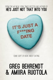 It's Just a F***ing Date - Some Sort of Book About Dating ebook by Greg Behrendt,Amiira Ruotola