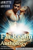 The Far Realm Chronicles Anthology - A Sexy Bundle of 3 Fantasy Erotic Romance Novelettes from Steam Books ebook by Annette Archer, Steam Books