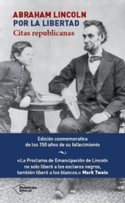 Abraham Lincoln. Por la libertad ebook by Abraham Lincoln