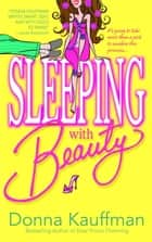 Sleeping with Beauty ebook by Donna Kauffman