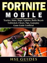 Fortnite Mobile Tracker Skins Maps Updates Battle Royale Unblocked Cheats Tips Gameplay Game Guide Unofficial