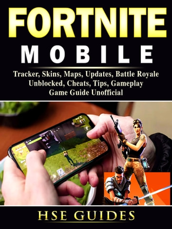 Fortnite Mobile, Tracker, Skins, Maps, Updates, Battle Royale, Unblocked,  Cheats, Tips, Gameplay, Game Guide Unofficial