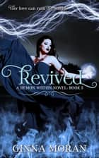 Revived (Demon Within Book 5) ebook by Ginna Moran